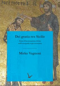 Cover for Dei gratia rex Sicilie: Scenes of Divine Coronation in the Norman Royal Iconography