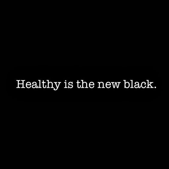 Healthy is the new black.