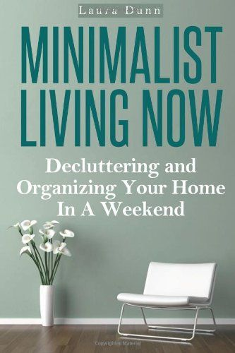 minimalist living now decluttering and organizing your