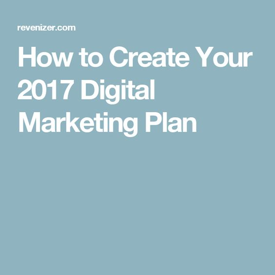 How to Create Your 2017 Digital Marketing Plan Usefull - digital marketing plan