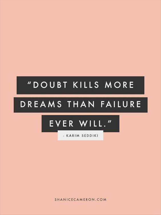 Doubt kills more dreams than failure ever will. (Karim Seddiki/Suzy Kassem)