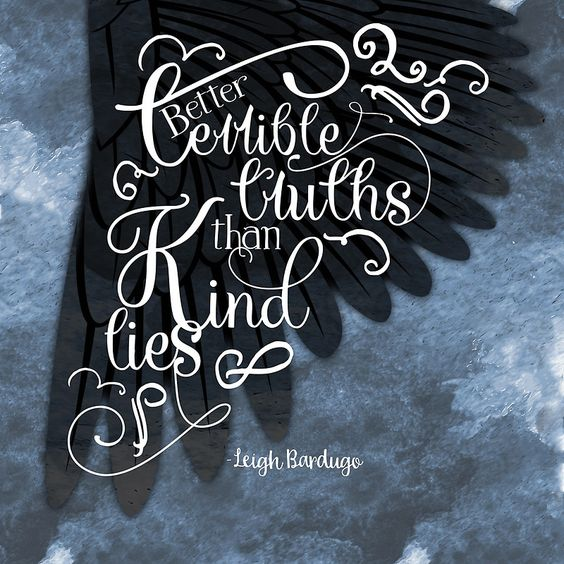"Six of Crows book quote ""better terrible truths than kind lies"""