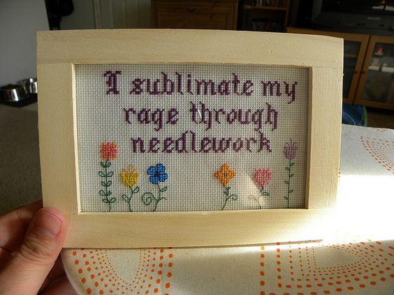 Subversive cross-stitch: I sublimate my rage through needlework.