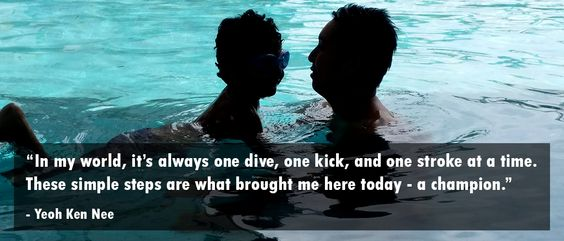 """""""In my world, it's always one dive, one kick, and one stroke at a time. These simple steps are what brought me here today - a champion."""" – Yeoh Ken Nee"""