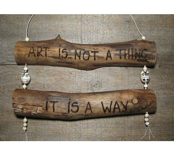 Art is a way - Quote - Rustic Organic Natural Bradford Pear Branch Wooden Wall Hanging by Tanja Sova