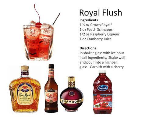 Royal Flush: Crown Royal, Peach Schnapps, Raspberry Liqueur, and cranberry juice