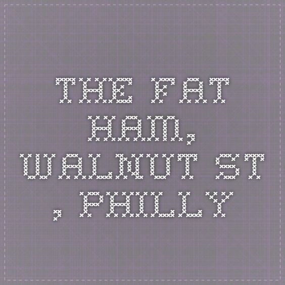 The Fat Ham, Walnut St.., Philly