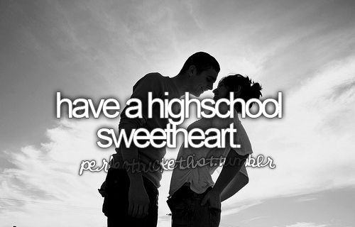 How about, marry my high school sweetheart? (: