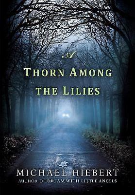 NEW  A Thorn among the Lilies   Michael Hiebert  (An Alvin, Alabama Novel 3)