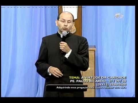 Pe. Paulo Ricardo - A Virtude da Caridade - 07-09-2008 - YouTube