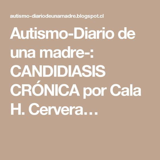 Autismo-Diario de una madre-: CANDIDIASIS CRÓNICA por Cala H. Cervera…