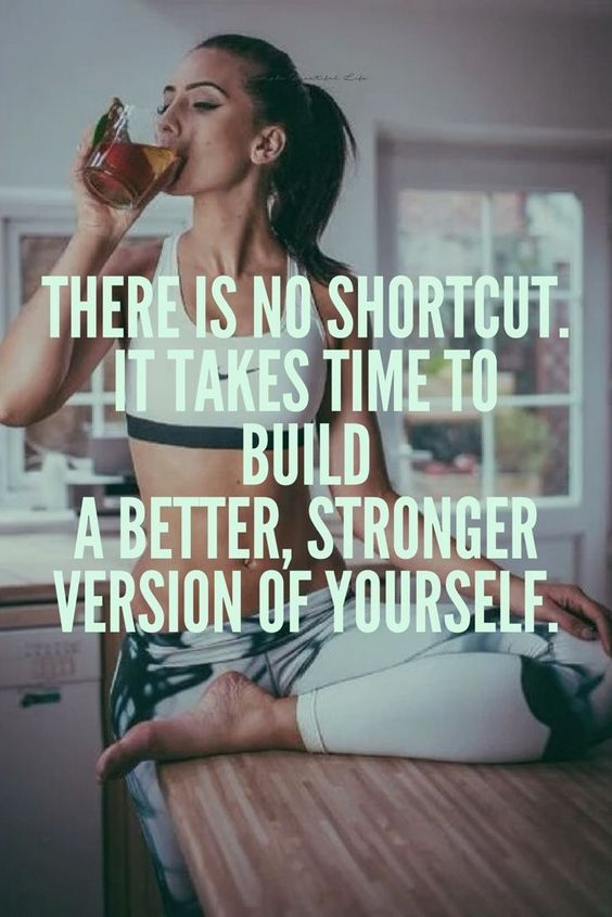 There is no shortcut. It takes time to build a better, stronger version of yourself.: