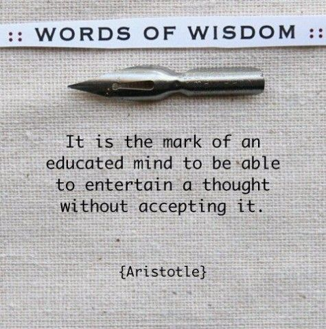 Aristotle: Words Of Wisdom, Inspirational Quote, Word Of Wisdom, Aristotle Quotes, So True, Favorite Quotes, Open Mind, Wise Words