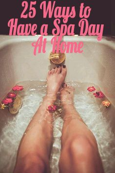 25 Ways To Have a Spa Day At Home   GirlsGuideTo. I need this after a long day at work!