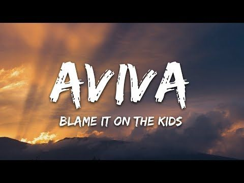 Aviva Blame It On The Kids Lyrics Youtube