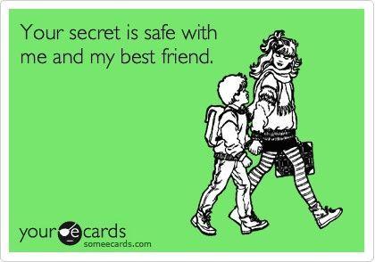 """I won't tell anyone"" [but my best friend]"