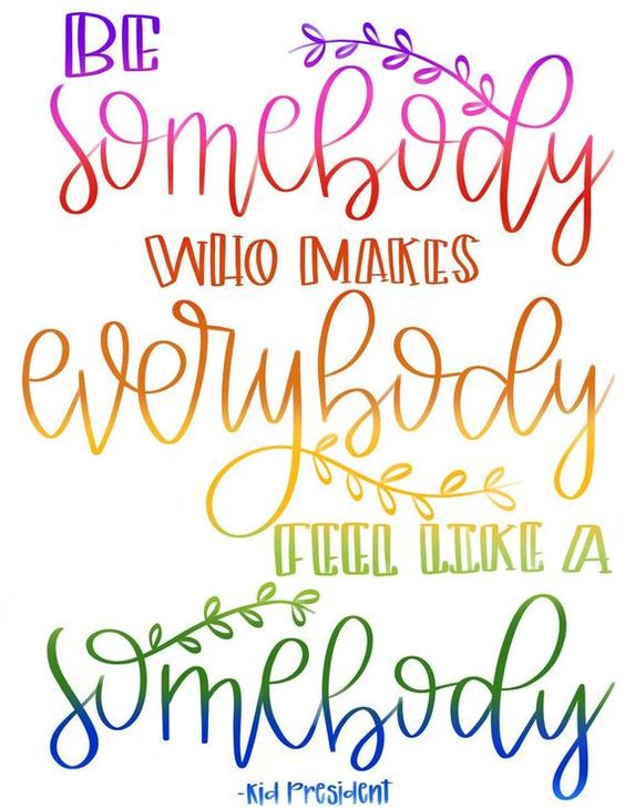 Kid President Quote, Be Somebody Who Makes Everybody Feel Like a Somebody