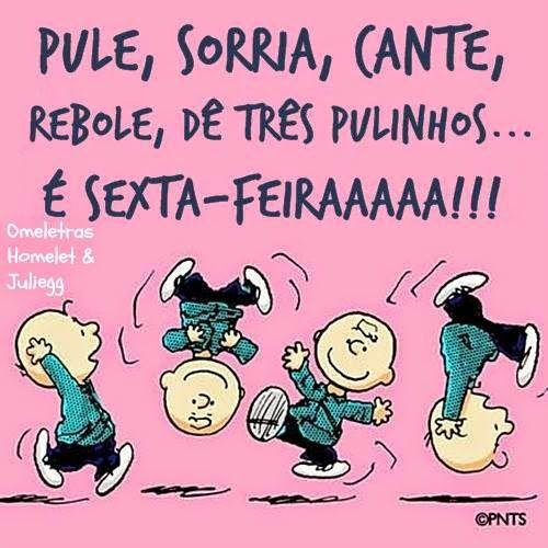 Pule, sorria, cante, rebole, dê rês pulinhos... é sexta-feiraaa!!!