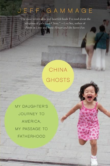 China Ghosts: My Daughter's Journey to America My Passage to Fatherhood