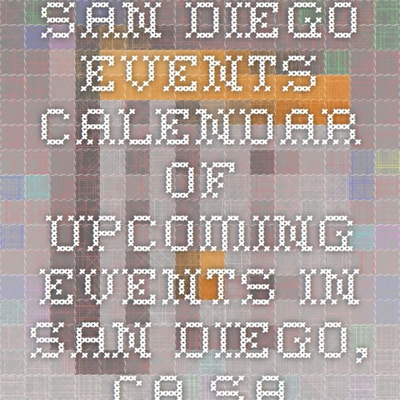 San Diego Events - Calendar of Upcoming Events in San Diego, CA - San Diego Event Calendar, powered by Helios Calendar