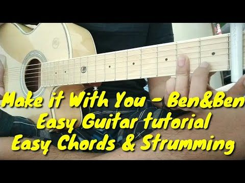 Ben Ben Make It With You Full Guitar Tutorial Easy Chords And Strumming Pattern Tagalog Tutorial Youtube Guitar Tutorial Guitar Tutorial