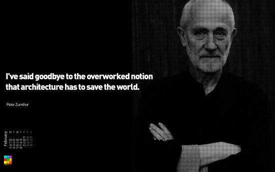 February 2013 wallpaper peter zumthor i like for Architecture quotes wallpaper