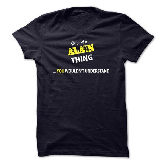 nice ALAIN .Its a ALAIN Thing You Wouldnt understand Check more at http://wikitshirts.com/alain-its-a-alain-thing-you-wouldnt-understand.html