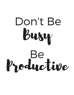 Don't be busy, be productive! Get the >>FREE PRINTABLE<< here! Put it near your work station to motivate you: