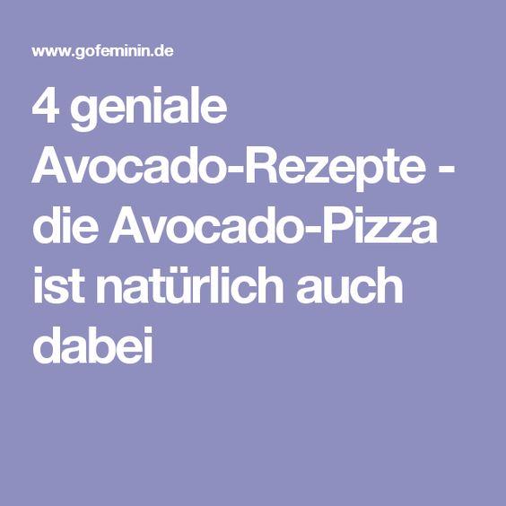 4 geniale Avocado-Rezepte - die Avocado-Pizza ist natürlich auch dabei