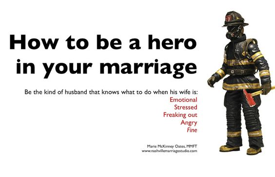 MEN. READ THIS!!!!!!! How to be the hero in your marriage--AKA how to be a real man, not a whiny coward boy who flees conflict instead of fixing it.