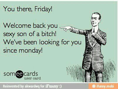 Welcome #Friday  Ha-ha - love it!! ;)