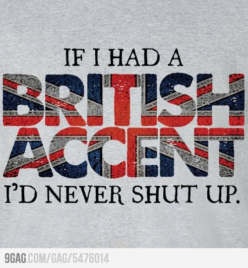 If I had a British accent  That's what it said when I found it. My husband has a flipping' GORGEOUS old style Liverpool Scouse accent. God, I love that I get to hear it every day!   (he's easy on the eye, too!)