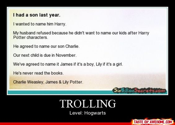 Trolling level: Hogwarts (little does my bf know, I named our son after a Harry Potter character) ;)