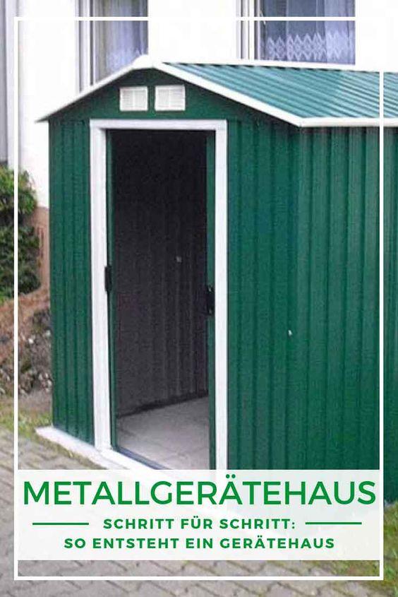 So Entsteht Ein Metallgeratehaus Schritt Fur Schritt Zum Gluck Haus Metallgeratehaus Geratehaus Garten