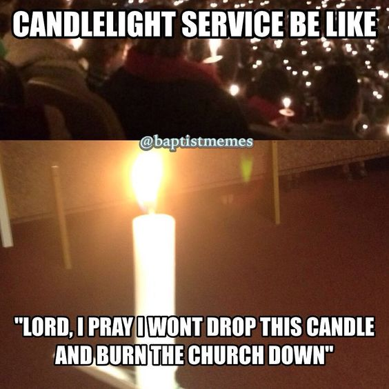 Who had a #candlelightservice? Anyone else think this? -@gmx0 #BaptistMemes: