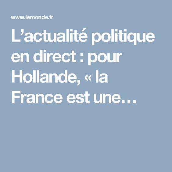 L'actualité politique en direct: pour Hollande, «la France est une…