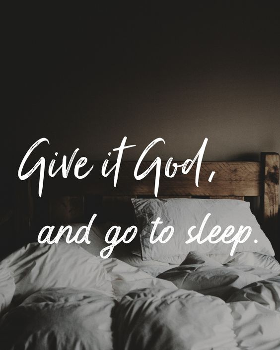 Give it to God, and go to sleep.