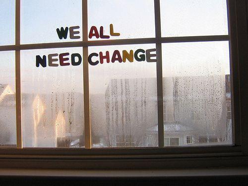 We all need change