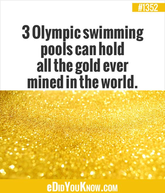 3 olympic swimming pools can hold all the gold ever mined in the world facts pinterest
