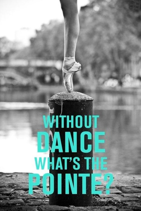 When I hear music something takes me over. I feel alive, because I am DANCING.