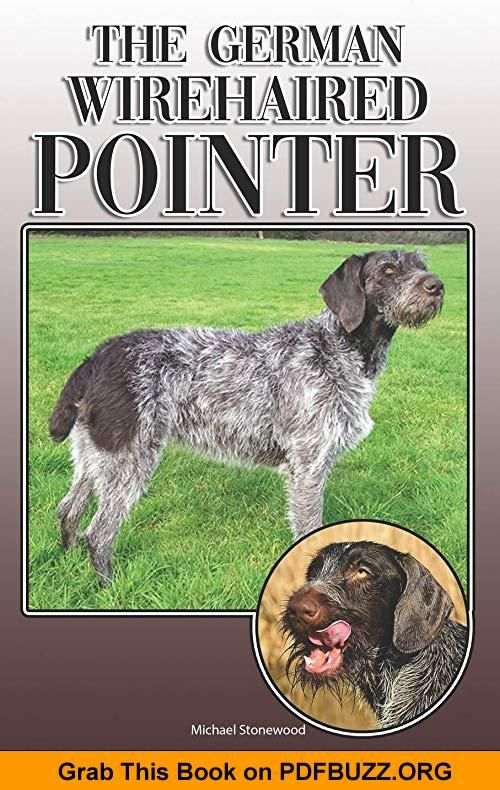 The German Wirehaired Pointer A Complete And Comprehensive Owners Guide To Buying Owning Health Grooming Tr German Wirehaired Pointer Pointers Dog Grooming