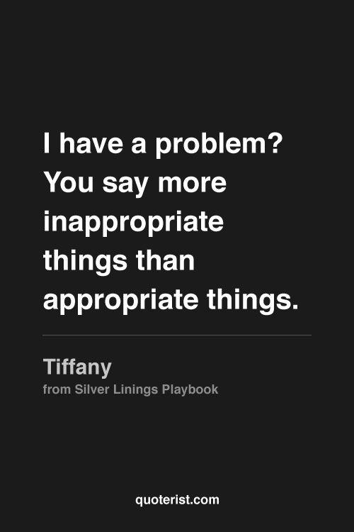 """""""¿Yo tengo un problema? Tú dices más cosas inapropiadas que cosas apropiadas"""" -Tiffany, #JuegosDelDestino #SilverLiningsPlaybook #MovieQuotes"""