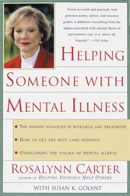 """Helping Someone with Mental Illness by Rosalynn Carter,Susan Golant, M.A.,Susan Ma Golant, Click to Start Reading eBook, The first thing you need to know is that life isn't over. """"The good news,"""" writes Mrs. Carter in Help"""