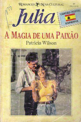 Meus Romances Blog: A Magia De Uma Paixão - Patricia Wilson - Julia Ca...