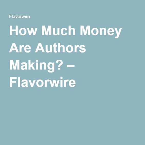 How Much Money Are Authors Making? – Flavorwire