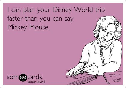 I can plan your Disney World trip faster than you can say Mickey Mouse.