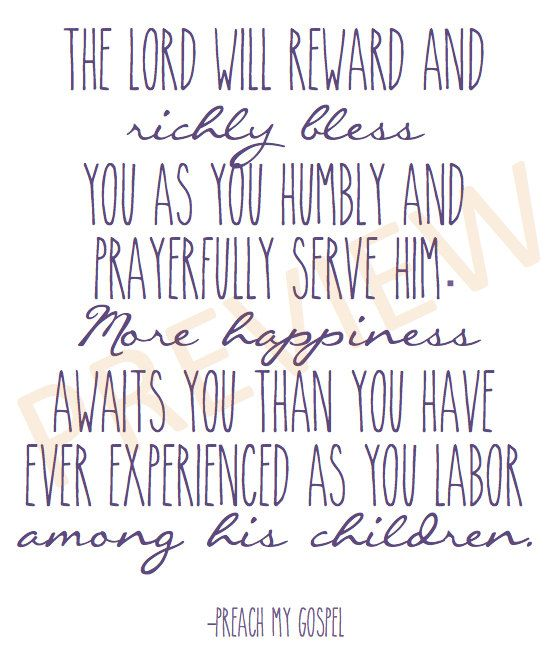 """Missionary Quote """"The Lord will reward and richly bless you as you humbly and prayerfully serve him. More happiness awaits you than you have ever experienced as you labor among his children."""" -Preach My Gospel LDS Mormon Instant Download Printable Downloadable JPG on Etsy"""