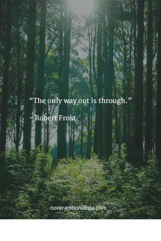 """The only way out is through.""   - Robert Frost"