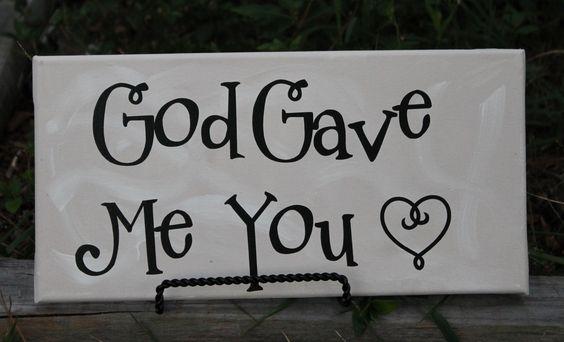 God gave me you :)