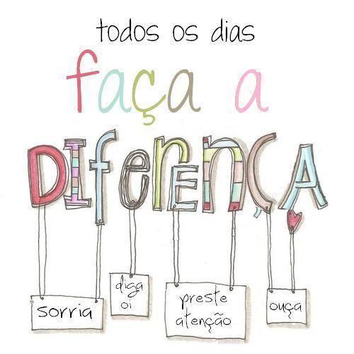 Todos os dias faça a diferença!
